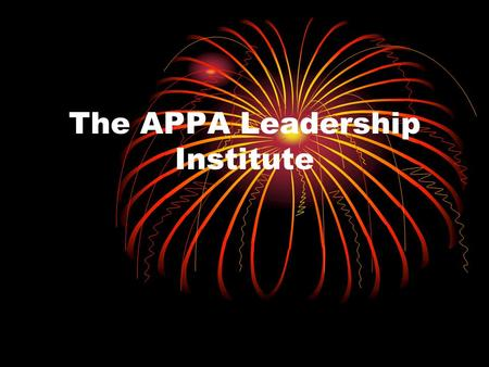 The APPA Leadership Institute. Presenters Drew Molloy, VA Dept. of Criminal Justice Services Dee Bell, GA Dept. of Juvenile Justice Daisy Diallo, Advocate.