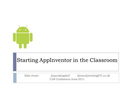 Starting AppInventor in the Classroom Dale CAS Conference June 2011.