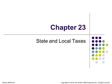 McGraw-Hill/Irwin Copyright © 2012 by The McGraw-Hill Companies, Inc. All rights reserved. Chapter 23 State and Local Taxes.