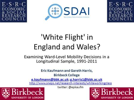 'White Flight' in England and Wales? Examining Ward-Level Mobility Decisions in a Longitudinal Sample, 1991-2011 Eric Kaufmann and Gareth Harris, Birkbeck.