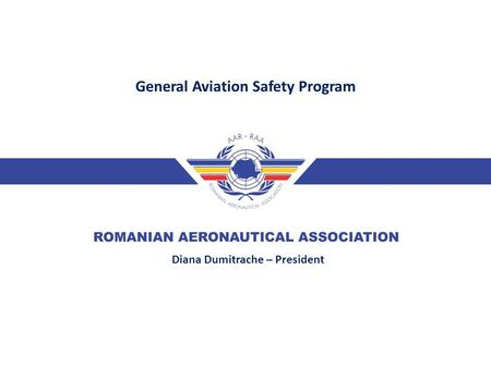 UAS in civil applications – New challenges - General Aviation Safety Program Diana Dumitrache – President.