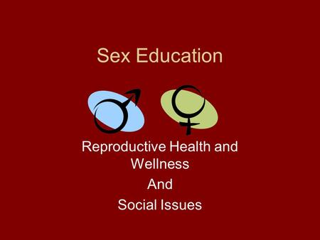 Sex Education Reproductive Health and Wellness And Social Issues.