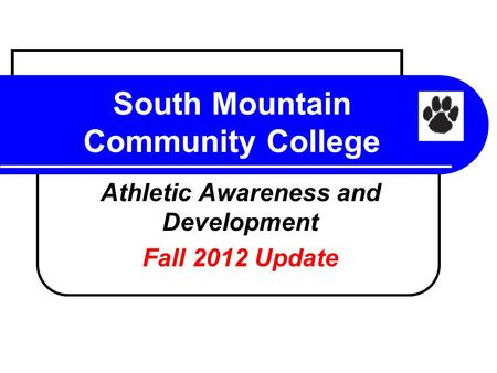 South Mountain Community College Athletic Awareness and Development Fall 2012 Update.