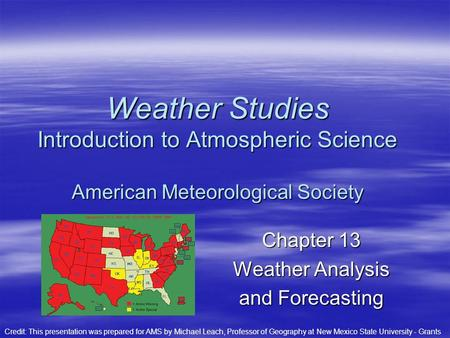 Chapter 13 Weather Analysis and Forecasting Weather Studies Introduction to Atmospheric Science American Meteorological Society Credit: This presentation.