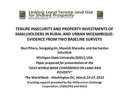 TENURE INSECURITY AND PROPERTY INVESTMENTS OF SMALLHOLDERS IN RURAL AND URBAN MOZAMBIQUE: EVIDENCE FROM TWO BASELINE SURVEYS Raul Pitoro, Songqing Jin,