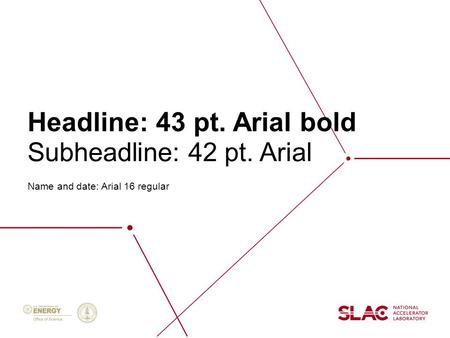 Headline: 43 pt. Arial bold Name and date: Arial 16 regular Subheadline: 42 pt. Arial.