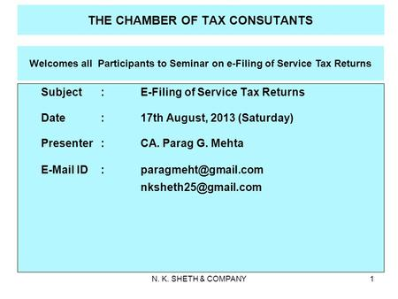 N. K. SHETH & COMPANY1 THE CHAMBER OF TAX CONSUTANTS Welcomes all Participants to Seminar on e-Filing of Service Tax Returns Subject : E-Filing of Service.