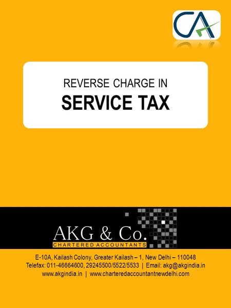 REVERSE CHARGE IN SERVICE TAX E-10A, Kailash Colony, Greater Kailash – 1, New Delhi – 110048 Telefax: 011-46664600, 29245500/5522/5533 |