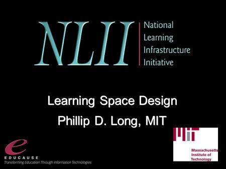 Slide - 1 - © 2004 All rights reserved. Learning Space Design Phillip D. Long, MIT Learning Space Design Phillip D. Long, MIT.