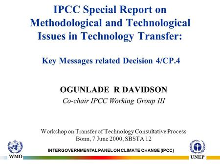 IPCC Special Report on Methodological and Technological Issues in Technology Transfer: Key Messages related Decision 4/CP.4 OGUNLADE R DAVIDSON Co-chair.