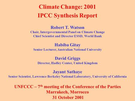 Climate Change: 2001 IPCC Synthesis Report Robert T. Watson Chair, Intergovernmental Panel on Climate Change Chief Scientist and Director ESSD, World Bank.