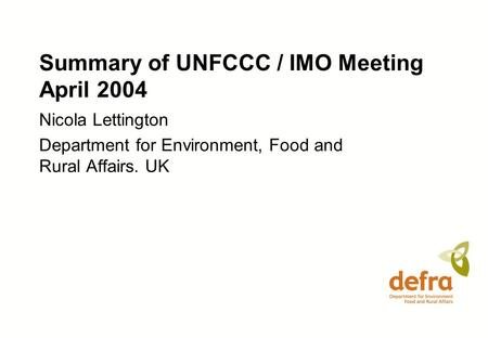Summary of UNFCCC / IMO Meeting April 2004 Nicola Lettington Department for Environment, Food and Rural Affairs. UK.