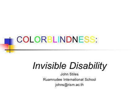 COLORBLINDNESS:COLORBLINDNESS: Invisible Disability John Stiles Ruamrudee International School