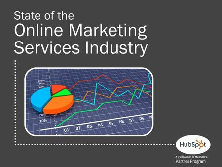State of the Online Marketing Services Industry A Publication of HubSpot's Partner Program.
