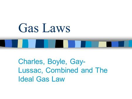 Charles, Boyle, Gay-Lussac, Combined and The Ideal Gas Law