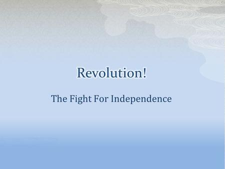 The Fight For Independence.  Continental Army- Colonial Army set up by the Second Continental Congress  Patriot- Person siding with the colonies  Loyalist-