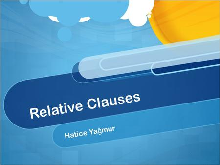 Relative Clauses Hatice Ya ğ mur. Relative Clauses with Where and When Where is used to modify nouns of place. The computer lab is a place where many.