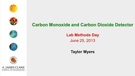 Carbon Monoxide and Carbon Dioxide Detector Lab Methods Day June 25, 2013 Taylor Myers.