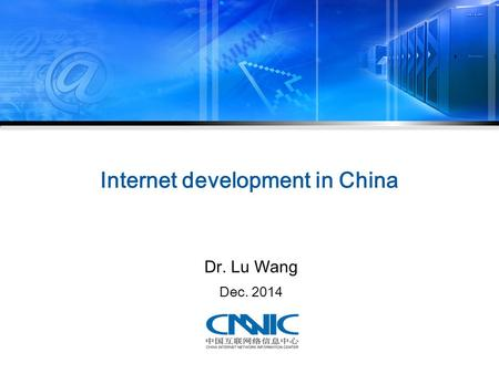 Internet development in China Dr. Lu Wang Dec. 2014.