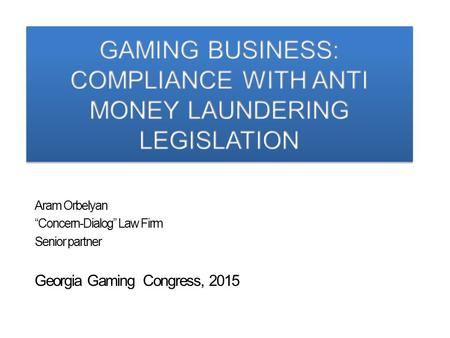 "Aram Orbelyan ""Concern-Dialog"" Law Firm Senior partner Georgia Gaming Congress, 2015."