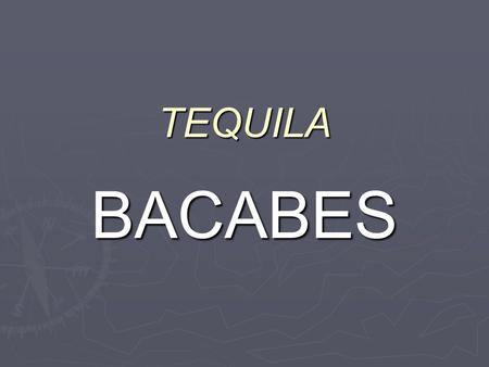 TEQUILA BACABES. EL DE LOS ORIGiN ► THE BACABES ARE GODS THAT BELONGS TO THE MAYAN MITHOLOGY. THERE ARE FOUR GODS AND EVERYONE HAS DIFFERENT COLOR: