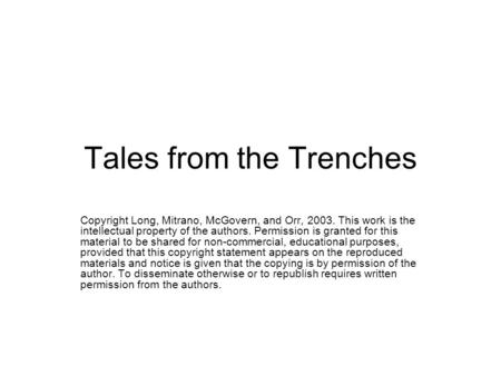 Tales from the Trenches Copyright Long, Mitrano, McGovern, and Orr, 2003. This work is the intellectual property of the authors. Permission is granted.