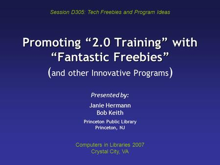 "Promoting ""2.0 Training"" with ""Fantastic Freebies"" Promoting ""2.0 Training"" with ""Fantastic Freebies"" ( and other Innovative Programs ) Presented by: Janie."