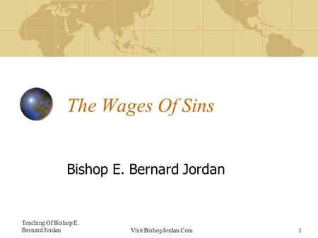 Teaching Of Bishop E. Bernard JordanVisit BishopJordan.Com1 The Wages Of Sins Bishop E. Bernard Jordan.