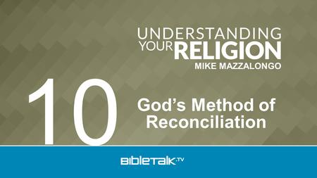 MIKE MAZZALONGO God's Method of Reconciliation 10.
