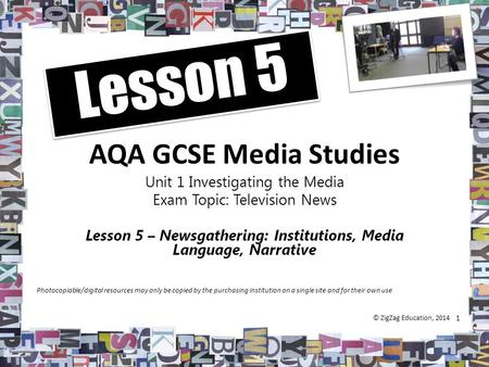 AQA GCSE Media Studies Unit 1 Investigating the Media Exam Topic: Television News Lesson 5 – Newsgathering: Institutions, Media Language, Narrative 1 Lesson.