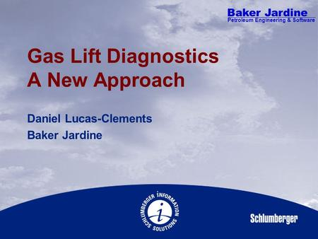 Baker Jardine Petroleum Engineering & Software Gas Lift Diagnostics A New Approach Daniel Lucas-Clements Baker Jardine.