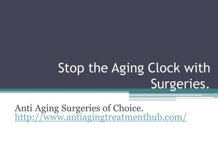 Stop the Aging Clock with Surgeries. Anti Aging Surgeries of Choice.