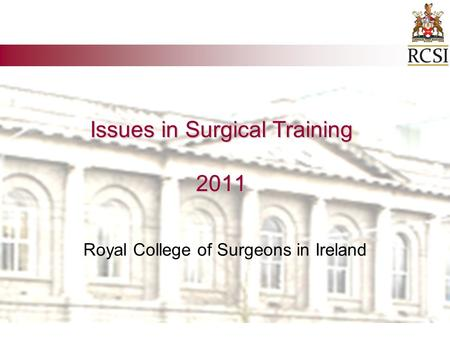 Issues in Surgical Training 2011 Royal College of Surgeons in Ireland.