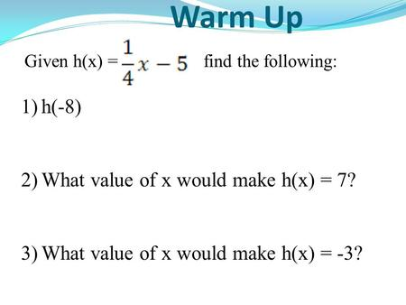 Warm Up h(-8) What value of x would make h(x) = 7?