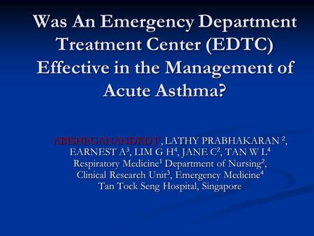 Was An Emergency Department Treatment Center (EDTC) Effective in the Management of Acute Asthma? ABISHEGANANDED J 1, LATHY PRABHAKARAN 2, EARNEST A 3,