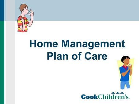 Home Management Plan of Care. The 2012 Joint Commission requirements for Asthma Education and Documentation  A Home Management plan of care (HMPC) will.