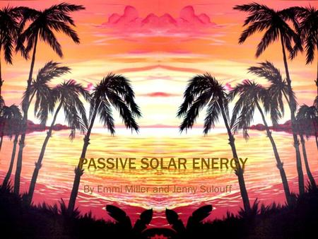 By Emmi Miller and Jenny Sulouff.  Passive solar design refers to the use of the sun's energy for the heating and cooling of living spaces. In this approach,
