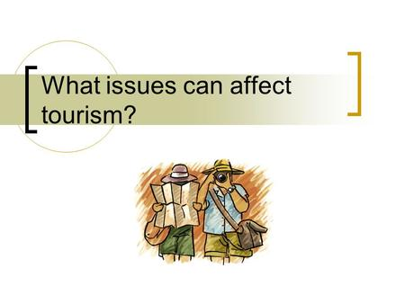 What issues can affect tourism?. Issues affecting tourism there are other issues that can have a direct impact on the global tourism industry. They would.
