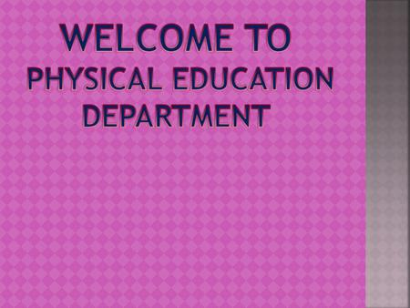 Physical Education is an Integral part of education process which as its aim- development of physically, mentally, emotionally and socially fit citizen.