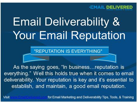 "REPUTATION IS EVERYTHING As the saying goes, ""In business…reputation is everything."" Well this holds true when it comes to email deliverability. Your."