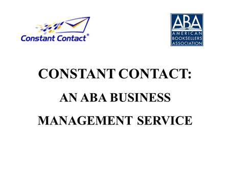 CONSTANT CONTACT: AN ABA BUSINESS MANAGEMENT SERVICE.