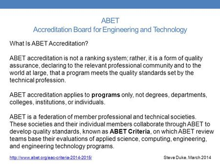 ABET Accreditation Board for Engineering and Technology What Is ABET Accreditation? ABET accreditation is not a ranking system; rather, it is a form of.