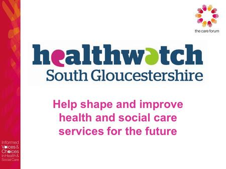Help shape and improve health and social care services for the future.