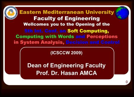 Eastern Mediterranean University Faculty of Engineering Wellcomes you to the Opening of the 5th Int. Conf. on Soft Computing, Computing with Words and.