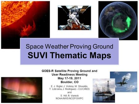 GOES-R Satellite Proving Ground and User Readiness Meeting May 17-19, 2011 Boulder, CO E. J. Rigler, J. Vickroy, M. Shouldis, T. Loto'aniu, J. Rodriguez.