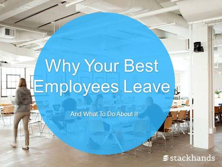 Why Your Best Employees Leave And What To Do About It.