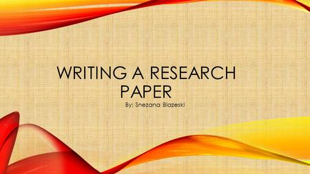 WRITING A RESEARCH PAPER By: Snezana Blazeski. STEP 1: CHOOSING A TOPIC 1) Make a list of topics that you are interested in researching. 2) Narrow the.