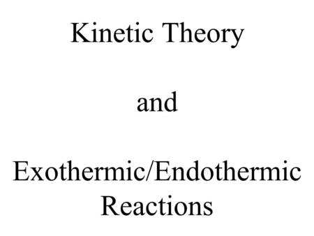 Kinetic Theory and Exothermic/Endothermic Reactions.
