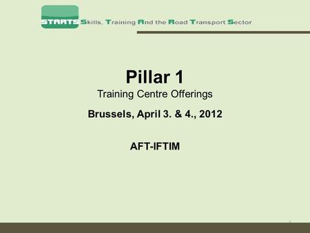 1 Pillar 1 Training Centre Offerings Brussels, April 3. & 4., 2012 AFT-IFTIM.