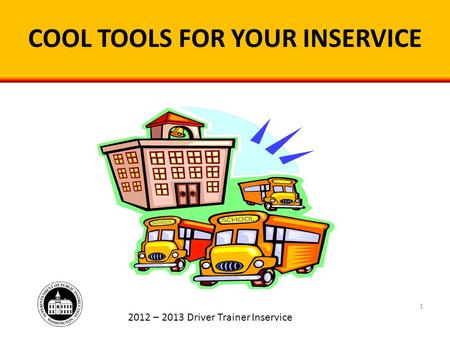 COOL TOOLS FOR YOUR INSERVICE 2012 – 2013 Driver Trainer Inservice 1.